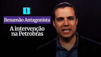IMAGEM: RESUMÃO ANTAGONISTA: A intervenção na Petrobras