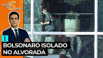 IMAGEM: A Semana em 5 Pontos: Bolsonaro isolado no Alvorada