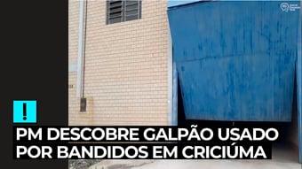 IMAGEM: PM descobre galpão usado por bandidos para assalto em Criciúma