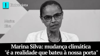 """IMAGEM: Marina Silva: mudança climática """"é a realidade que bateu à nossa porta"""""""