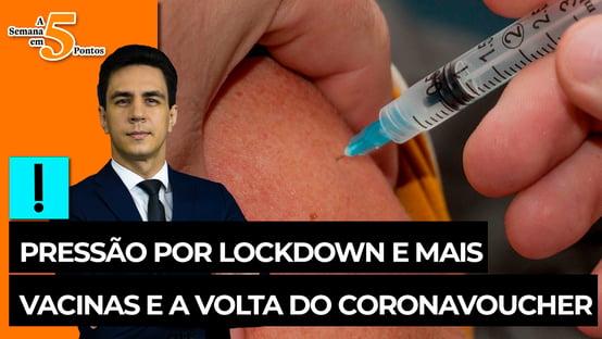 A Semana em 5 Pontos: pressão por lockdown e mais vacinas e a volta do coronavoucher