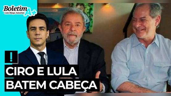 Boletim A+: Ciro e Lula batem cabeça