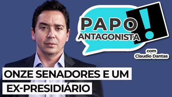 AO VIVO: Onze senadores e um ex-presidiário – Papo Antagonista com Claudio Dantas