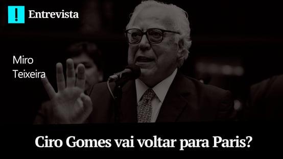 Ciro Gomes vai voltar para Paris? – Papo Antagonista com Miro Teixeira