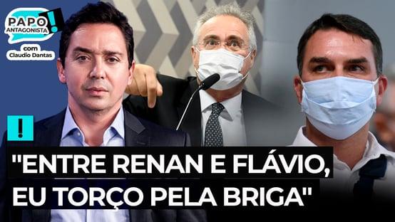 """""""Entre Renan e Flávio, eu torço pela briga"""""""