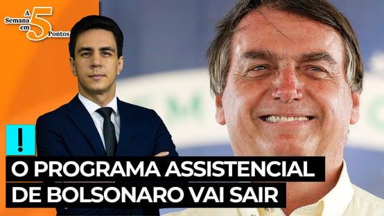 A Semana em 5 Pontos: o programa assistencial de Bolsonaro vai sair