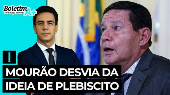 Boletim A+: Mourão desvia da ideia de plebiscito