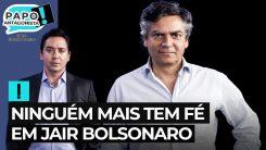 Ninguém mais tem fé em Jair Bolsonaro