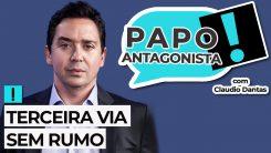 AO VIVO: terceira via sem rumo - Papo Antagonista com Claudio Dantas