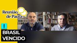 Reunião de Pauta: Brasil vencido