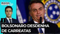 Boletim A+: Bolsonaro desdenha de carreatas