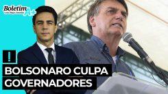 Boletim A+: Bolsonaro culpa governadores