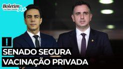 Boletim A+: Senado segura vacinação privada