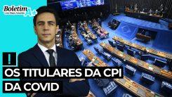 Boletim A+: Os titulares da CPI da Covid