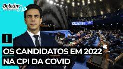 Boletim A+: Os candidatos em 2022 na CPI da Covid