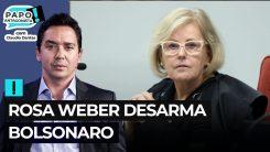 Rosa Weber desarma Bolsonaro