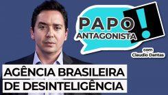 AO VIVO: Agência Brasileira de Desinteligência - Papo Antagonista com Claudio Dantas