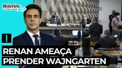 Boletim A+: Renan ameaça prender Wajngarten