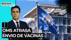 Boletim A+: OMS atrasa envio de vacinas