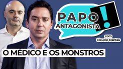 AO VIVO: O médico e os monstros - Papo Antagonista com Claudio Dantas e Mario Sabino