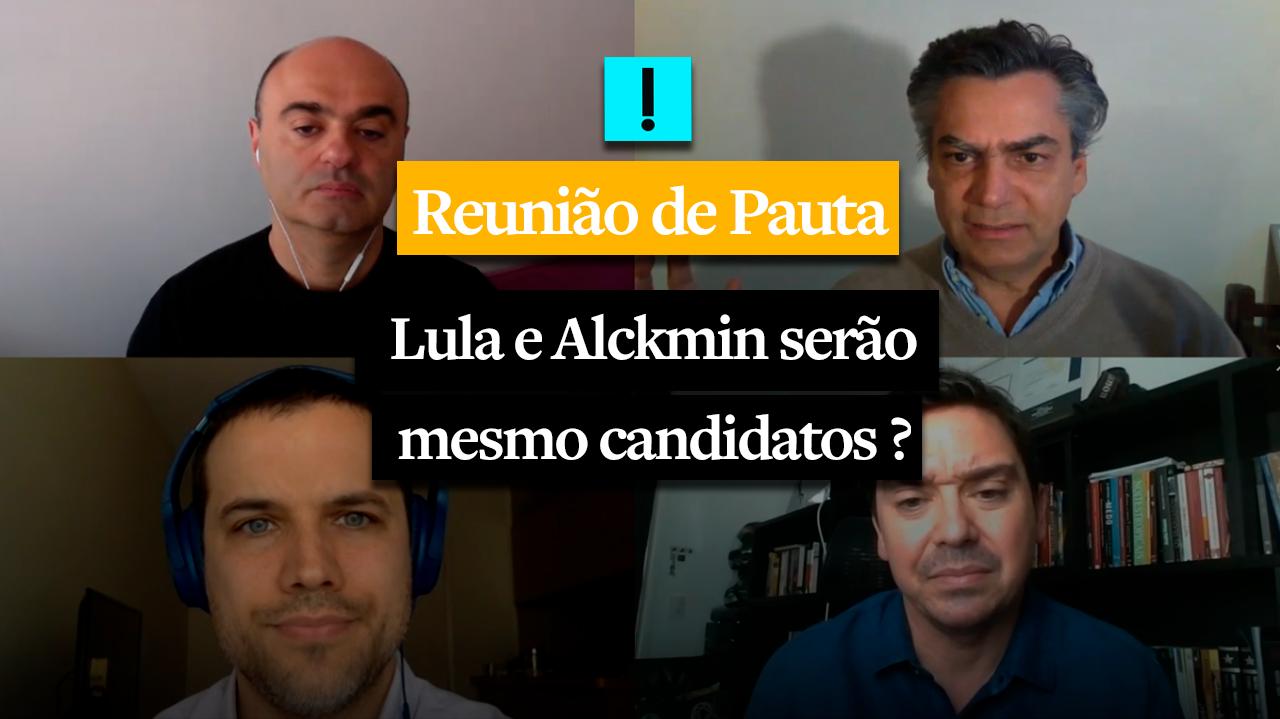 Reunião de Pauta: Lula e Alckmin serão mesmo candidatos?