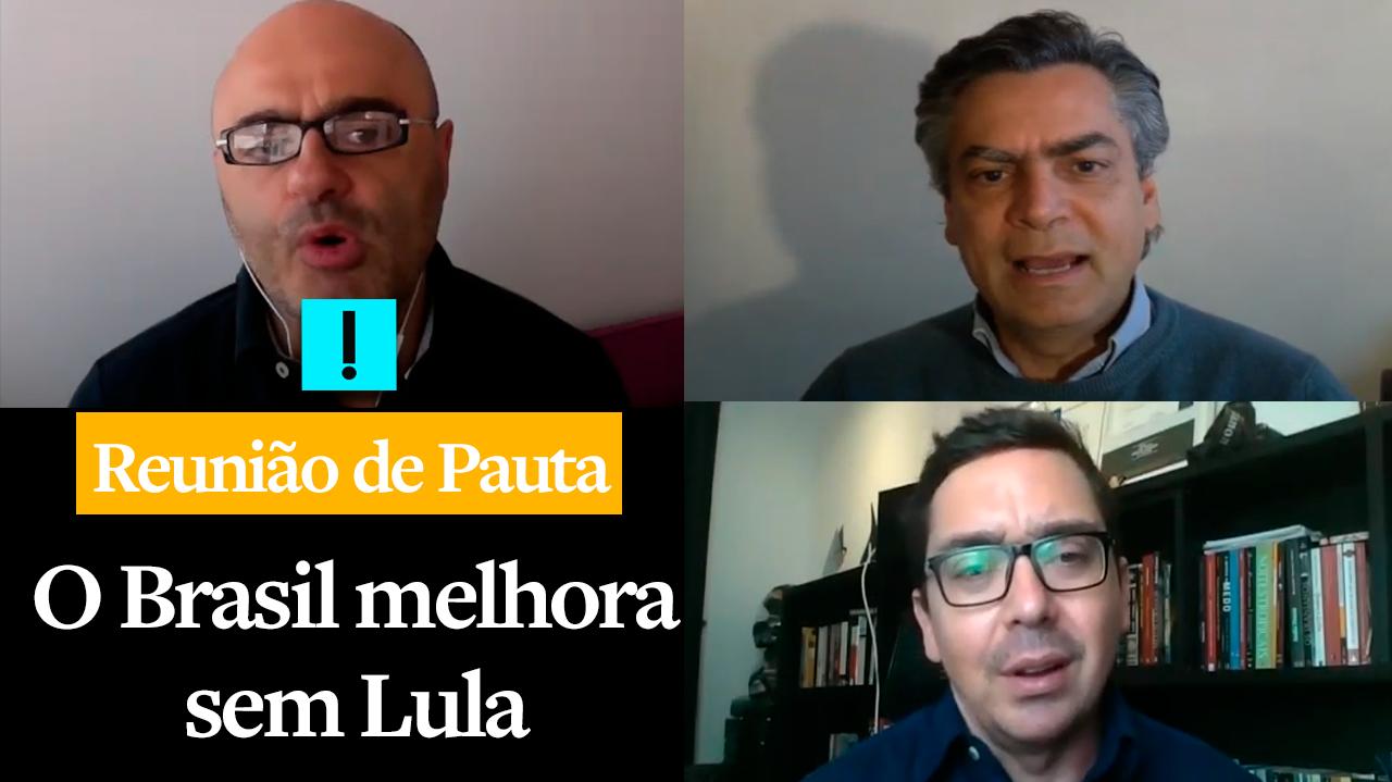 Reunião de Pauta: O Brasil melhora sem Lula