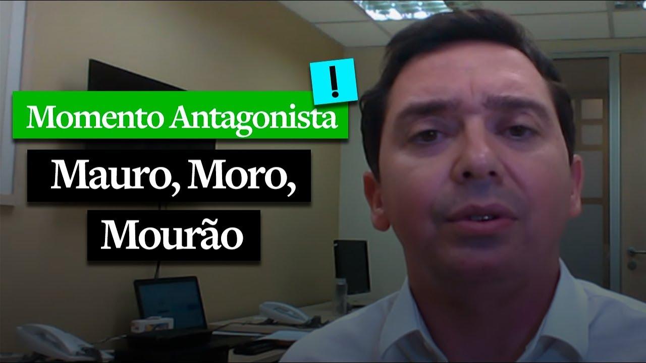 MOMENTO ANTAGONISTA: MAURO, MORO, MOURÃO
