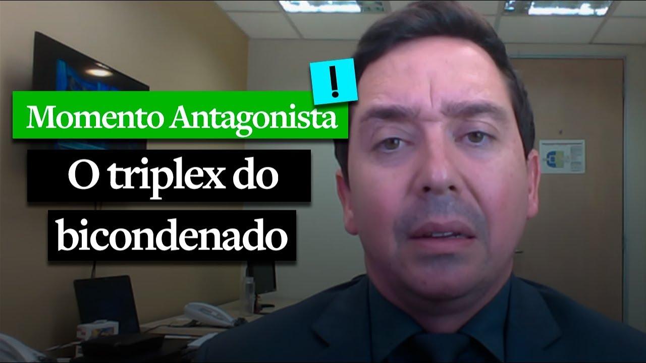 MOMENTO ANTAGONISTA: O TRIPLEX DO 'BICONDENADO'