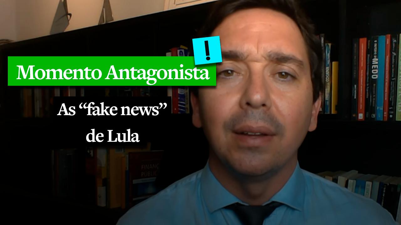 MOMENTO ANTAGONISTA: AS 'FAKE NEWS' DE LULA