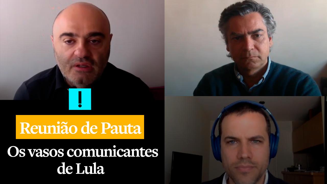 Reunião de Pauta: Os vasos comunicantes de Lula