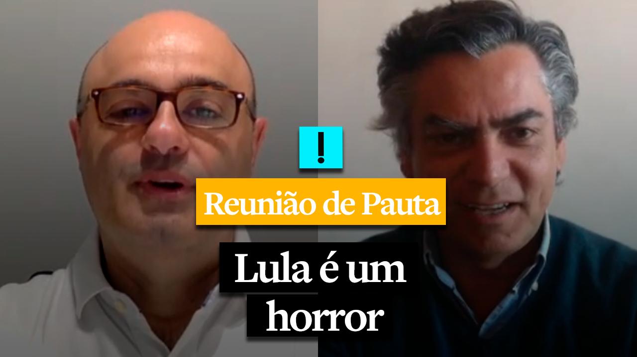 Reunião de Pauta: Lula é um horror