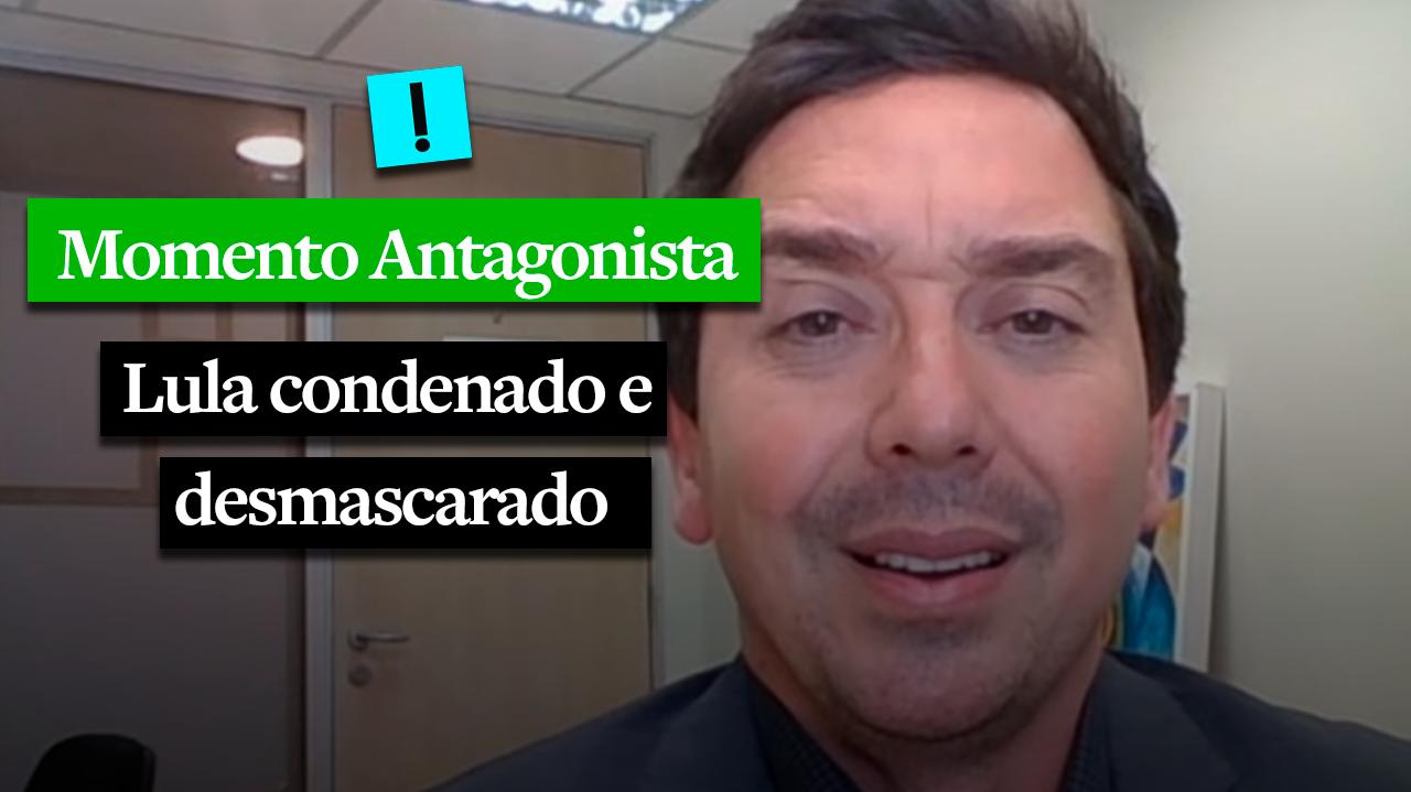 MOMENTO ANTAGONISTA: LULA, CONDENADO E DESMASCARADO