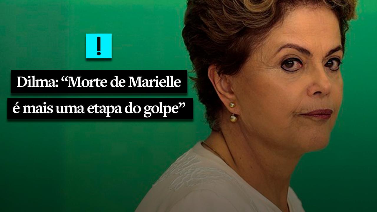 Dilma também não tem vergonha de se apropriar da morte de Marielle