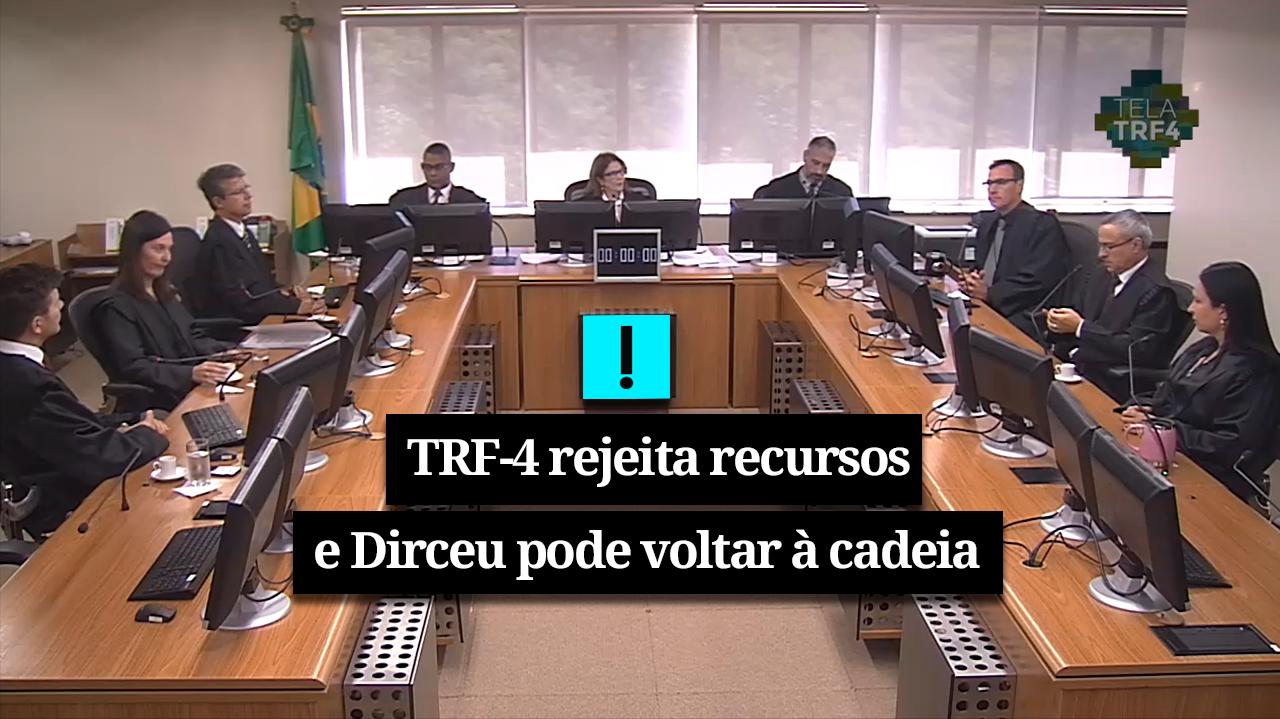 URGENTE: TRF-4 REJEITA ÚLTIMOS RECURSOS E DIRCEU PODE VOLTAR PARA A CADEIA