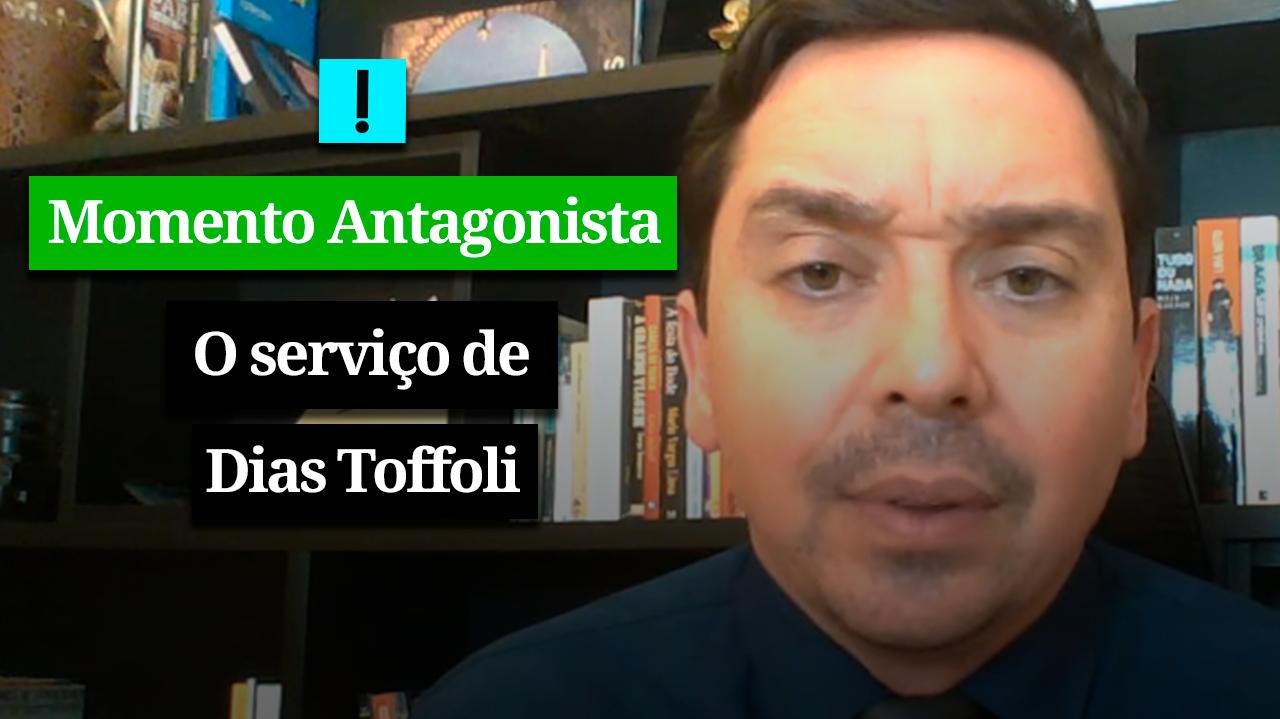 MOMENTO ANTAGONISTA: O SERVIÇO DE DIAS TOFFOLI