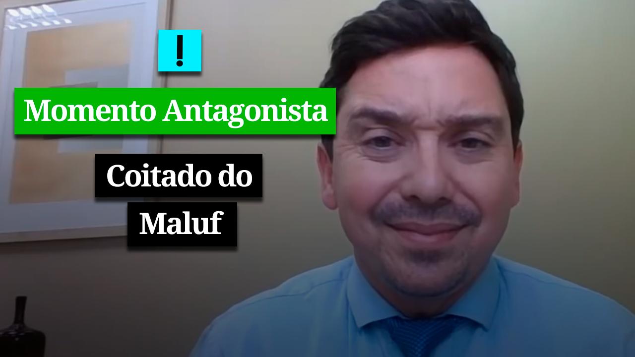 MOMENTO ANTAGONISTA: COITADO DO MALUF
