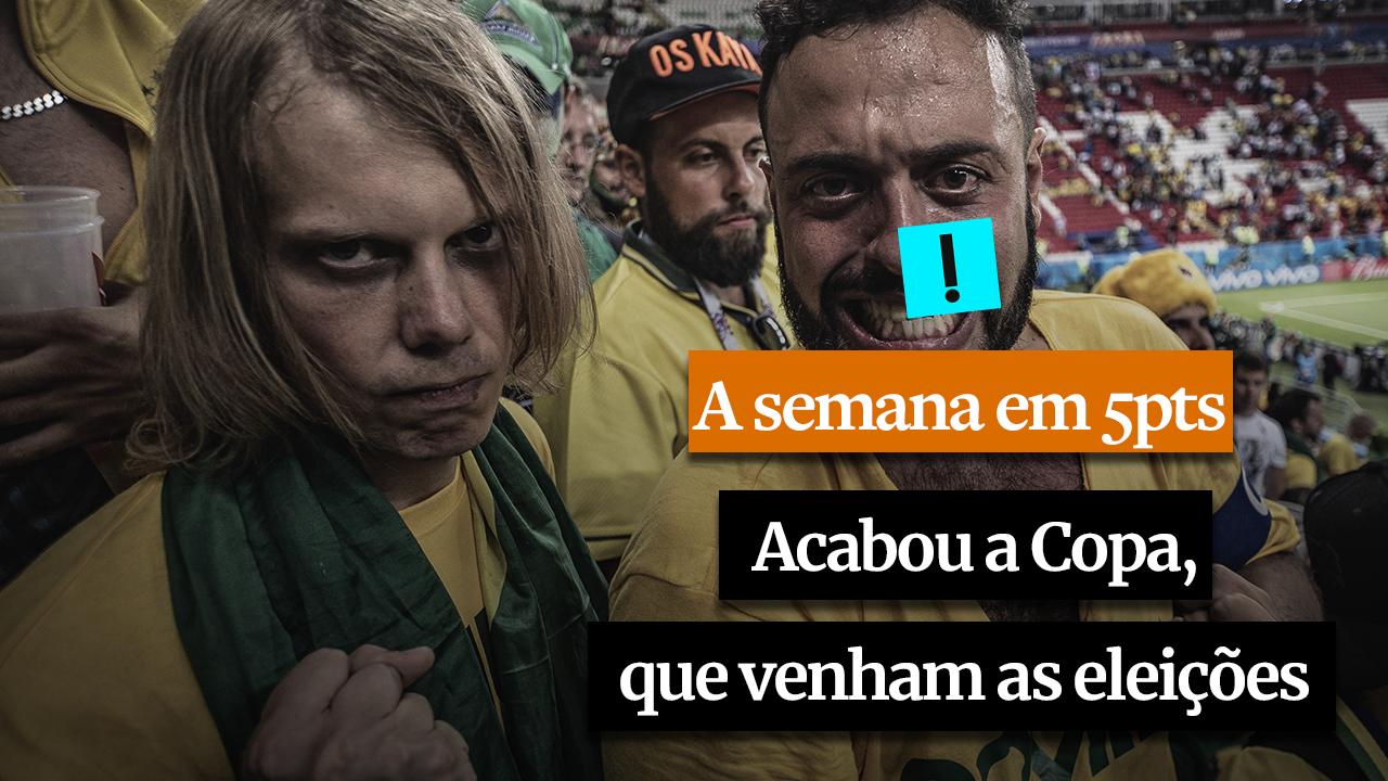 A SEMANA EM 5 PONTOS: Acabou a Copa, que venham as eleições