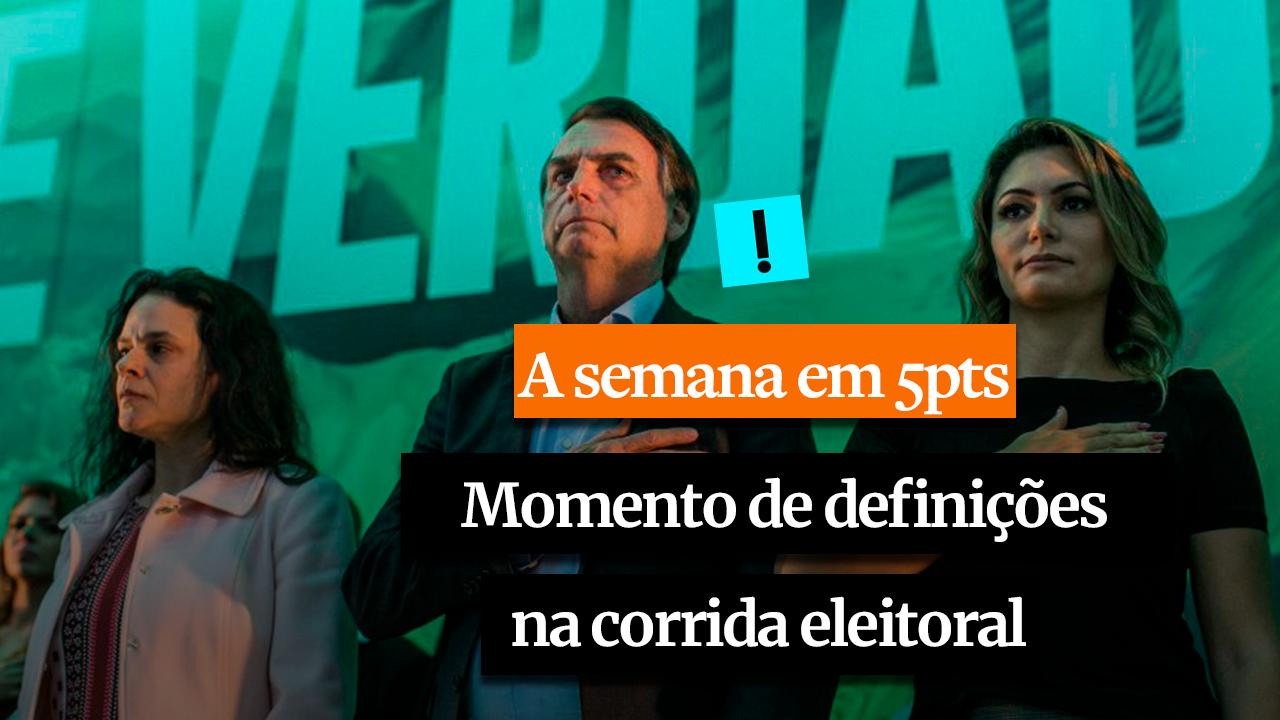 A SEMANA EM 5 PONTOS: Momento de definições na corrida eleitoral