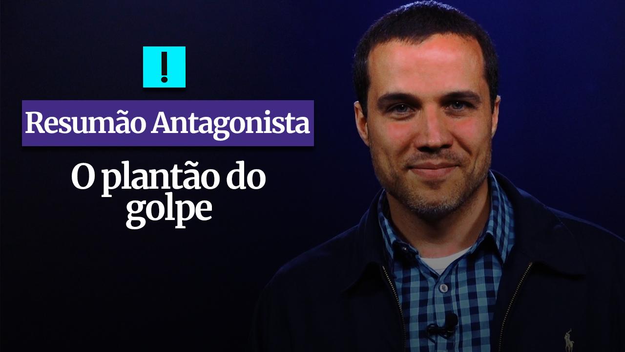 RESUMÃO ANTAGONISTA: O plantão do golpe