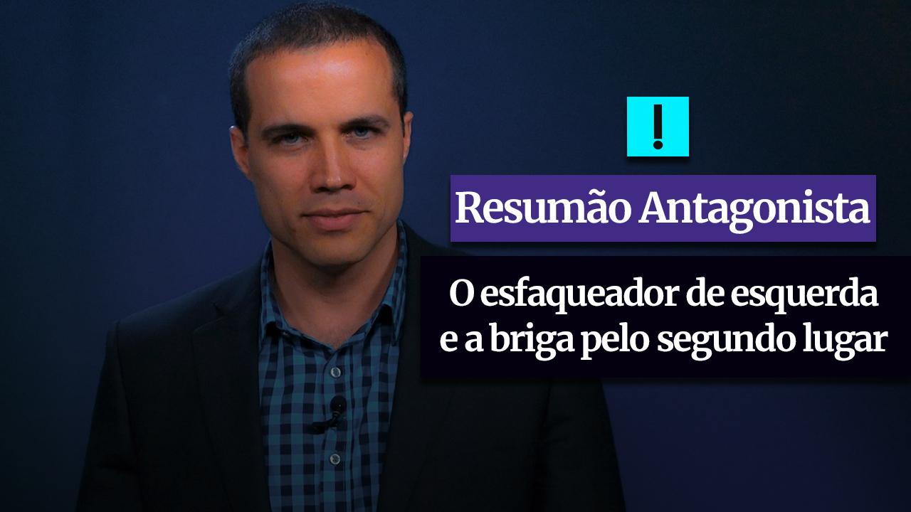RESUMÃO ANTAGONISTA: O esfaqueador de esquerda e a briga pelo segundo lugar