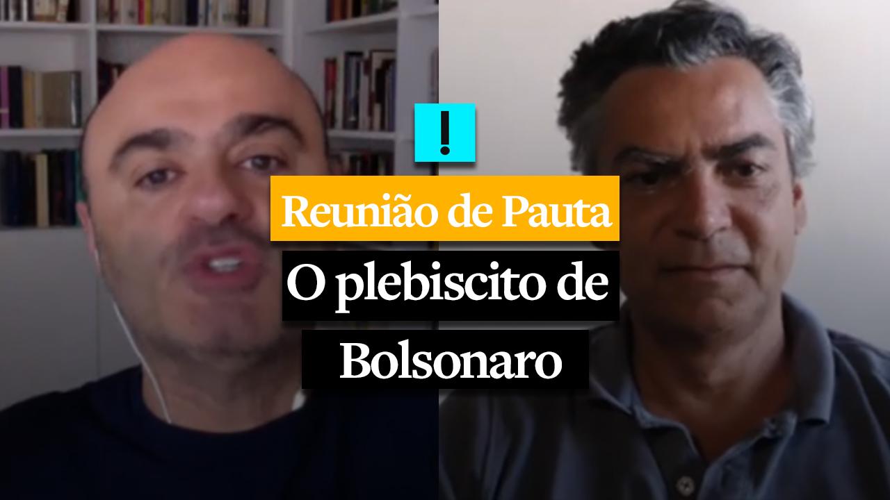 REUNIÃO DE PAUTA: O plebiscito de Bolsonaro
