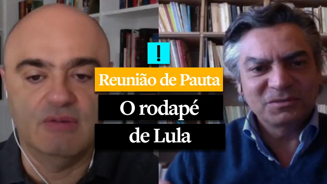 REUNIÃO DE PAUTA: O rodapé de Lula