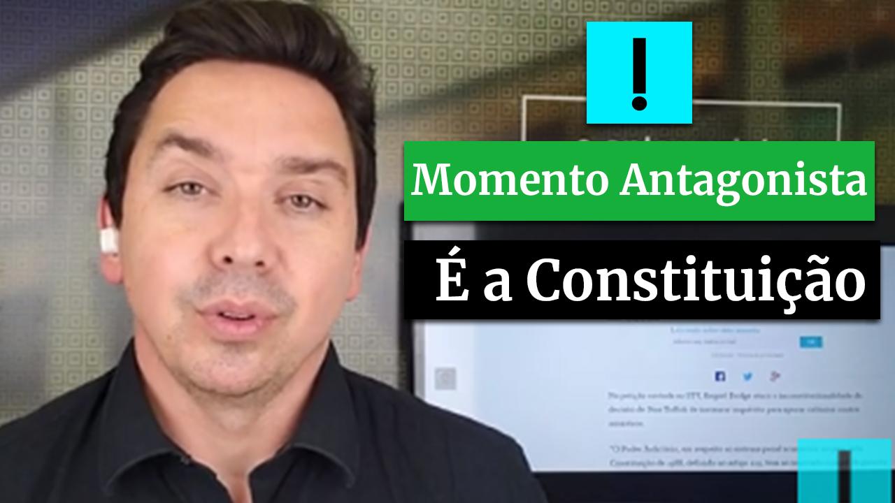 MOMENTO ANTAGONISTA: É A CONSTITUIÇÃO