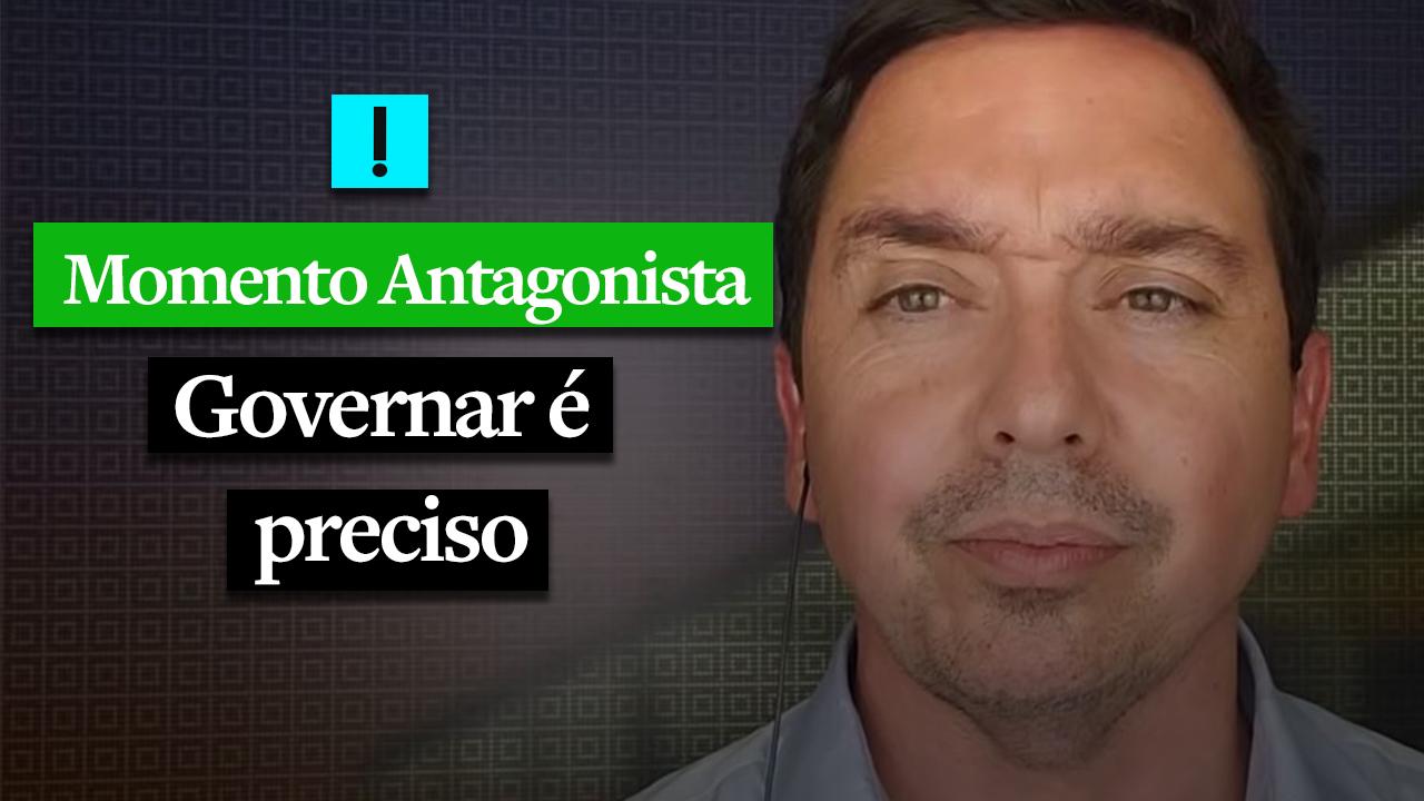 MOMENTO ANTAGONISTA: GOVERNAR É PRECISO