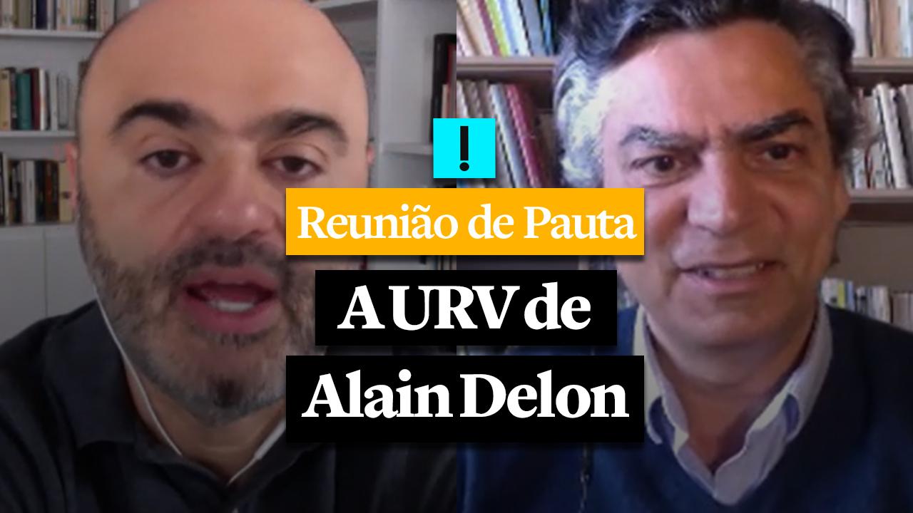 REUNIÃO DE PAUTA: A URV de Alain Delon
