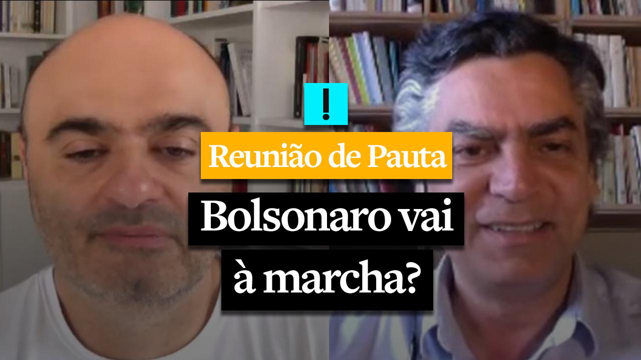 REUNIÃO DE PAUTA: Bolsonaro vai à marcha?