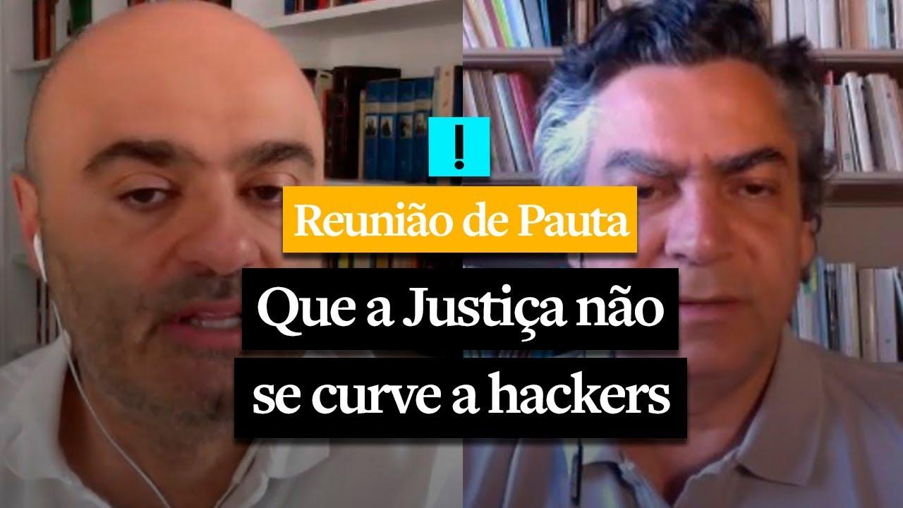 REUNIÃO DE PAUTA: Que a Justiça não se curve a hackers