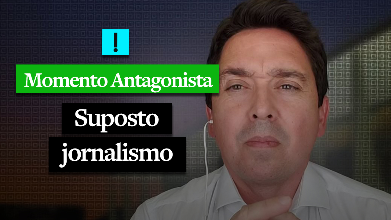 MOMENTO ANTAGONISTA: SUPOSTO JORNALISMO