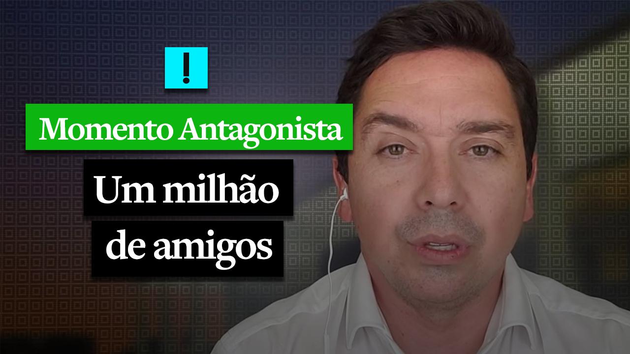 MOMENTO ANTAGONISTA: UM MILHÃO DE AMIGOS