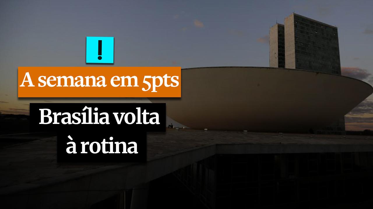 A Semana em 5 Pontos: Brasília volta à rotina